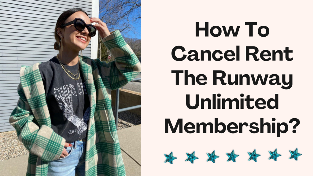 How To Cancel Rent The Runway Unlimited Your Cancel Guide